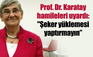 """Prof. Dr. Karatay hamileleri uyardı: """"Şeker yüklemesi yaptırmayın"""""""