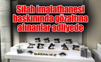 Silah imalathanesi baskınında gözaltına alınanlar adliyede