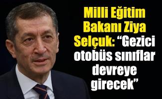 """Milli Eğitim Bakanı Ziya Selçuk: """"Gezici otobüs sınıflar devreye girecek"""""""