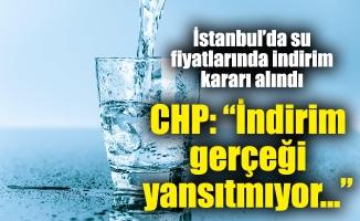 """qİstanbul'da su fiyatlarında indirim kararı alındı. CHP: """"İndirim gerçeği yansıtmıyor…"""""""
