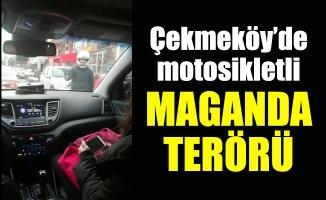 Çekmeköy'de motosikletli maganda terörü
