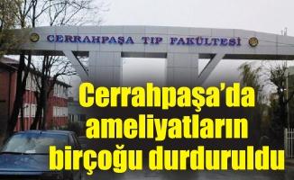 Cerrahpaşa'da ameliyatların birçoğu durduruldu