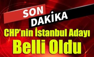 CHP'nin İstanbul Adayı Belli Oldu
