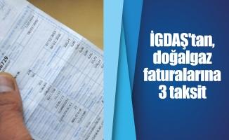İGDAŞ'tan, doğalgaz faturalarına 3 taksit