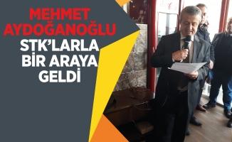 MEHMET AYDOĞANOĞLU STK'LARLA BİR ARAYA GELDİ