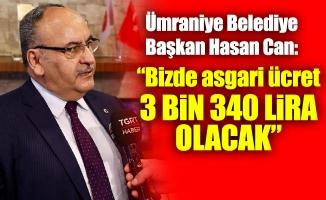 """Ümraniye Belediye Başkan Hasan Can:""""Bizde asgari ücret 3 bin 340 lira olacak"""""""