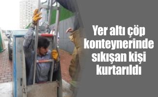 Yer altı çöp konteynerinde sıkışan kişi kurtarıldı