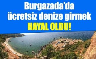 Burgazada'da ücretsiz denize girmek hayal oldu!