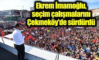 Ekrem İmamoğlu, seçim çalışmalarını Çekmeköy'de sürdürdü