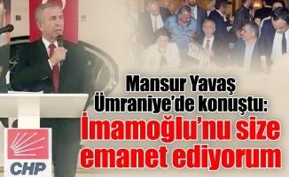 Mansur Yavaş Ümraniye'de konuştu:İmamoğlu'nu size emanet ediyorum