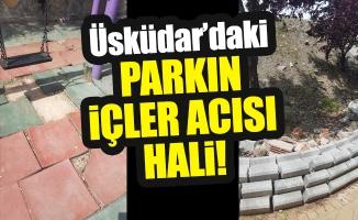 Üsküdar'daki parkın içler acısı hali!