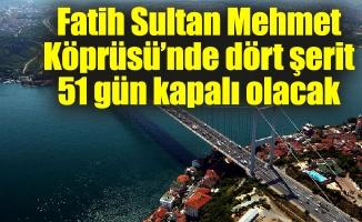 Fatih Sultan Mehmet Köprüsü'nde dört şerit 51 gün kapalı olacak