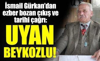 İsmail Gürkan'dan ezber bozan çıkış ve tarihi çağrı:UYAN BEYKOZLU!