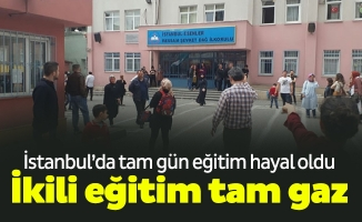 İstanbul'da tam gün eğitim hayal oldu.İkili eğitim tam gaz