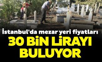 İstanbul'da mezar yeri fiyatları 30 bin lirayı buluyor
