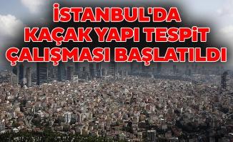 İstanbul'da kaçak yapı tespit çalışması başlatıldı
