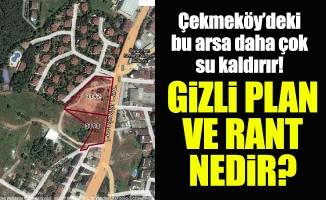 Çekmeköy'deki bu arsa daha çok su kaldırır! Gizli plan ve rant nedir?