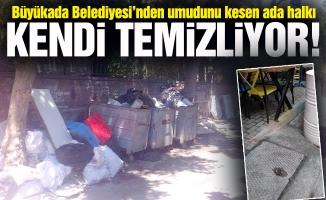 Büyükada Belediyesi'nden umudunu kesen ada halkı kendi temizliyor!
