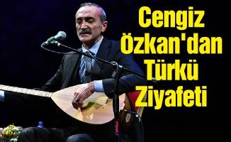 Cengiz Özkan'dan Türkü Ziyafeti