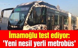 İmamoğlu test ediyor: 'Yeni nesil yerli metrobüs'