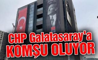 CHP Galatasaray'a komşu oluyor