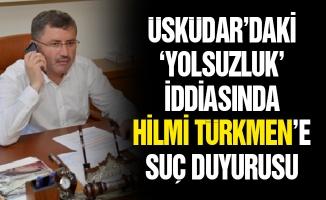 Üsküdar'daki 'yolsuzluk' iddiasında Hilmi Türkmen'e suç duyurusu