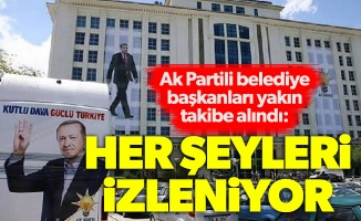 Ak Partili belediye başkanları yakın takibe alındı: Her şeyleri izleniyor