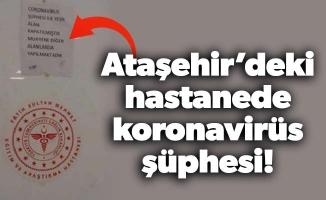 Ataşehir'deki hastanede koronavirüs şüphesi!