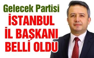 Gelecek Partisi İstanbul ilBaşkanı belli oldu