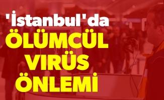 'İstanbul'da ölümcül virüs önlemi
