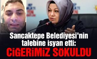 Sancaktepe Belediyesi'nin talebine isyan etti: Ciğerimiz söküldü