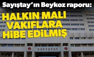 Sayıştay'ın Beykoz raporu:Halkın malı vakıflara hibe edilmiş