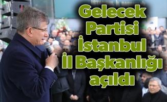 Gelecek Partisi İstanbul İl Başkanlığı açıldı