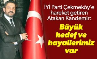 İYİ Parti Çekmeköy'e hareket getiren Atakan Kandemir:Büyük hedef ve hayallerimiz var