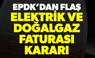 EPDK'dan flaş elektrik ve doğalgaz faturası kararı