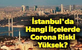 İstanbul'da Hangi İlçelerde Corona Riski Yüksek?