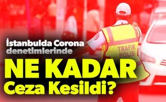 İstanbulda Corona denetimlerinde Ne Kadar Ceza Kesildi?