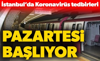 İstanbul'da Koronavirüs tedbirleri. Pazartesi Başlıyor