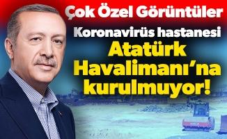 Koronavirüs hastanesi Atatürk Havalimanı'na kurulmuyor!