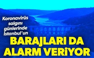 Koronavirüs salgını günlerinde İstanbul'un barajları da alarm veriyor