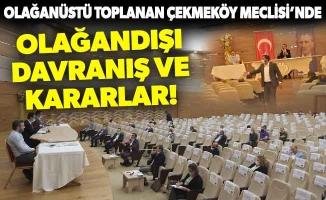 OLAĞANÜSTÜ TOPLANAN ÇEKMEKÖY MECLİSİ'NDEOLAĞANDIŞI DAVRANIŞ VE KARARLAR!