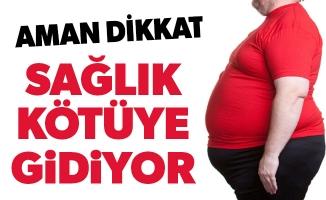 Sağlık kötüye gidiyor, obezite artıyor
