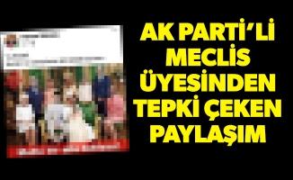 Ak Parti'li Meclis Üyesinden Tepki Çeken Paylaşım
