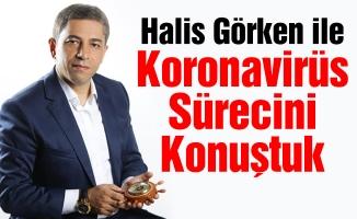 Halis Görken ile Koronavirüs Sürecini Konuştuk