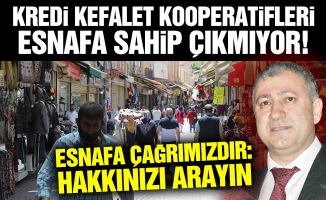 KREDİ KEFALET KOOPERATİFLERİ ESNAFA SAHİP ÇIKMIYOR!