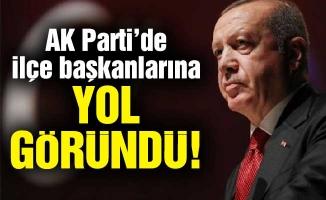 AK Partide ilçe başkanlarına yol göründü!