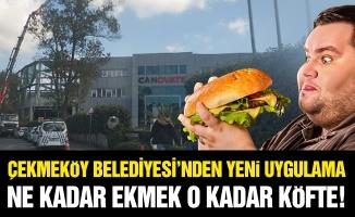 """Çekmeköy Belediyesi'nden Yeni Uygulama. """"Ne Kadar Ekmek O Kadar Köfte!"""""""