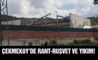 ÇEKMEKÖY'DE RANT-RÜŞVET VE YIKIM!