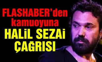 FLASHABER'den kamuoyuna Halil Sezai çağrısı