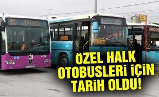 Özel halk otobüsleri için tarih oldu!